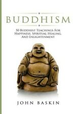 Buddhism: 50 Buddhist Teachings for Happiness, Spiritual Healing, and Enlight.
