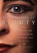 The Artifice of Beauty: A History and Practical Guide to Perfume and-ExLibrary