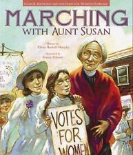 Marching with Aunt Susan : Susan B. Anthony and the Fight for Women's Suffrag...