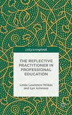 The Reflective Practitioner in Professional Education by Lyn Ashmore, Linda...