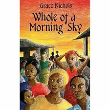Whole of A Morning Sky by Grace Nichols (Paperback, 2014) New