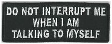 DO NOT INTERRUPT ME WHEN I AM TALKING TO MYSELF - IRON or SEW ON PATCH