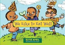 NEW - We Like To Eat Well by April, Elyse