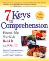 7 Keys to Comprehension: How to Help Your Kids Read It and Get It! by Zimmermann