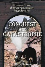 Conquest and Catastrophe: The Triumph and Tragedy of the Great Northern Railw...