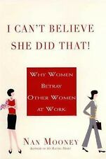 I Can't Believe She Did That!: Why Women Betray Other Women at  Work by Mooney,