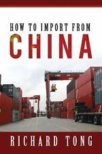 How to Import from China by Richard Tong (2013, Paperback)