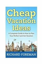 Cheap Vacation Ideas : A Complete Guide in How to Plan Your Perfect Summer...