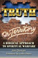 Truth or Territory : A Biblical Approach to Spiritual Warfare: By Osman, Jim ...