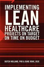 Implementing Lean Healthcare Projects on Target on Time on Budget (Paperback or