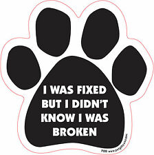 Dog Magnetic Paw Decal - I Was Fixed But I Didnt Know I Was Broken - Made In Usa