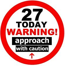 27th FUN BIG PARTY BIRTHDAY BADGE (APPROACH WITH CAUTION) / ANY AGE / NEW GIFTS