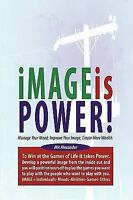 Image Is Power: Manage Your Mood; Improve Your Image; Create More Wealth: By ...