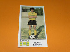 N°180 HUGO BARGAS FC NANTES CANARIS SAUPIN  PANINI FOOTBALL 77 1976-1977