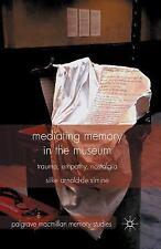 Mediating Memory in the Museum : Empathy, Trauma, Nostalgia: By Arnold-De Sim...