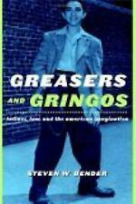 Greasers and Gringos: Latinos, Law, and the American Imagination: By Steven W...
