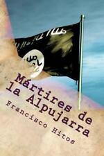 Martires de la Alpujarra : En la Rebelion de Los Moriscos by Francisco Hitos...