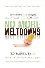 No More Meltdowns: Positive Strategies for Dealing with and Preve by Baker, Jed