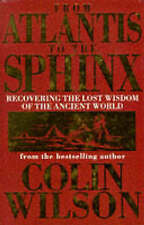From Atlantis to the Sphinx Recovering the Lost Wisdom H/B Colin Wilson