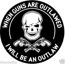 WHEN GUNS ARE OUTLAWED I WILL BE AN OUTLAW BUMPER STICKER BLACK ON WHITE ROUND