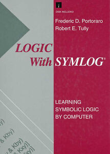 Logic With Symlog: Learning Symbolic Logic by Computer/Book&Disk By F. Portoraro