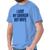 I Love My Smoking Hot Wife Married Husband Mens Short Sleeve Crewneck Tee