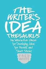The Fiction Writer's Idea Thesaurus : 2000 Story Ideas for Your Novel or...