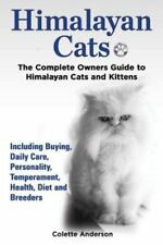 Himalayan Cats, The Complete Owners Guide to Himalayan Cats and Kittens Incl.