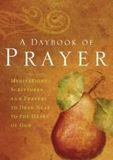 A Daybook of Prayer: Meditations, Scriptures, and Prayers to Draw Near to the