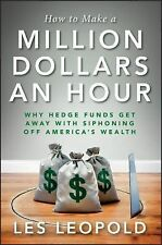 How to Make a Million Dollars an Hour - by Les Leopold (Hardcover)