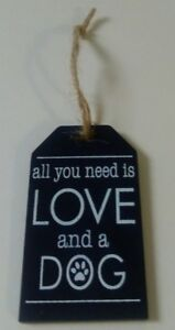 All You Need Is Love And A Dog  -  Mini Wooden Dog Hanging Sign