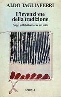 L'invenzione della tradizione Saggi sulla letteratura e sul mito A. Tagliaferri