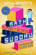 Will Shortz Presents Math Masters Sudoku: 150 Puzzles for Clever Kids: Sudoku fo