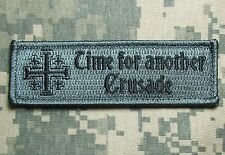 TIME FOR ANOTHER CRUSADE BADGE US ARMY USA MILITARY ACU DARK HOOK MORALE PATCH