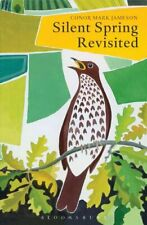 Silent Spring Revisited by Conor Mark Jameson 9781472970589 | Brand New