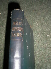 THE PROVINCIAL LETTERS OF BLAISE PASCAL WITH A BIOGRAPHICAL PREFACE c.1904