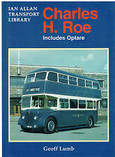 CHARLES H ROE: BUS BODY BUILDER: INCLUDES OPTARE: IAN ALLAN HARDCOVER BOOK: 1999