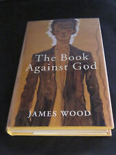 THE BOOK AGAINST GOD by James Wood; First Edition; Hardcover; Mint; SIGNED