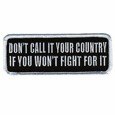 DON'T CALL IT YOUR COUNTRY IF YOUR NOT FIGHT FOT IT PATCH