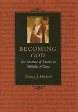 Becoming God : The Doctrine of Theosis in Nicholas of Cusa by Nancy J. Hudson...