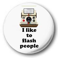 "I LIKE TO FLASH PEOPLE - 25mm 1"" Button Badge - Novelty Cute Joke"
