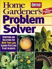 Home Gardener's Problem Solver: Symptoms and Solutions for More Than 1,500 Garde