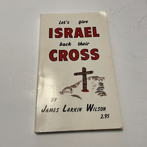 James Larkin Wilson Let's Give Israel Back Their Cross Tabernacle Publishing