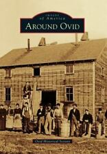 Around Ovid (New York) by the Ovid Historical Society (2010) Images of America