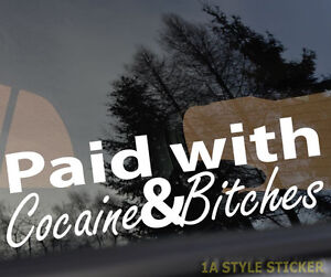 paid with cocaine bitches Sticker decal Koks und Nutten Aufkleber haters 486