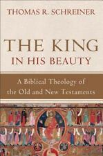 The King in His Beauty : A Biblical Theology of the Old and New Testaments by...