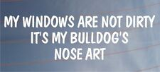 MY WINDOWS ARE NOT DIRTY IT'S MY BULLDOG'S NOSE ART Funny Car/Van Dog Sticker