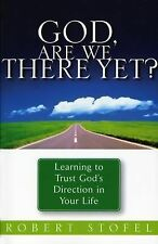 God, Are We There Yet?: Learning to Trust God's Direction in Your Life, Stofel,