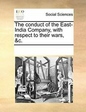 The conduct of the East-India Company, with res, Contributors, Notes,,