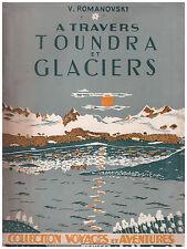 ROMANOVSKY V. - A TRAVERS TOUNDRA ET GLACIERS - 1945